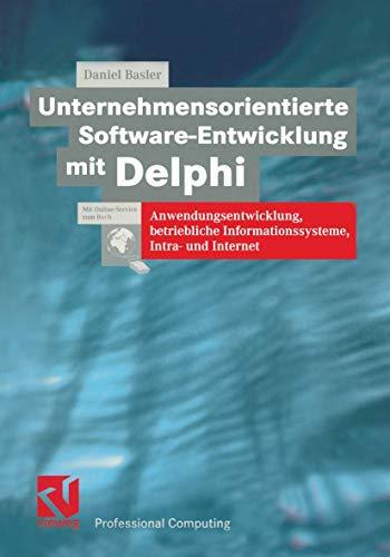 Unternehmensorientierte Software-Entwicklung mit Delphi: Anwendungsentwicklung, betriebliche Informationssysteme, Intra- und Internet (XProfessional Computing)