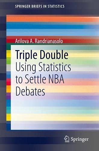 Triple Double: Using Statistics to Settle NBA Debates (SpringerBriefs in Statistics)
