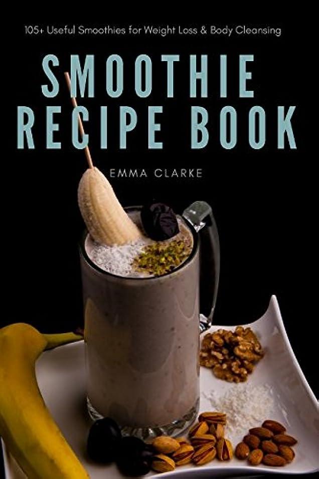 女将多用途懐疑的Smoothie Recipe Book: 105+ Useful Smoothies for Weight Loss & Body Cleansing (Easy Meal)