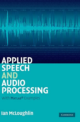 Compare Textbook Prices for Applied Speech and Audio Processing: With Matlab Examples 1 Edition ISBN 9780521519540 by McLoughlin, Ian