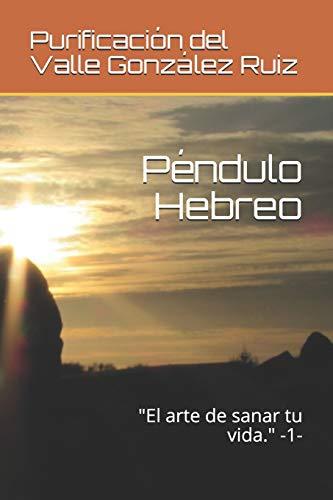 Péndulo Hebreo: 'El arte de sanar tu vida.' -1-: 2 (4656KB)