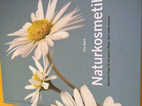 Naturkosmetik - Natürliche Pflege für den ganzen Körper. Zum selber machen