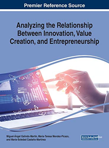 Analyzing the Relationship Between Innovation, Value Creation, and Entrepreneurship (Advances in Business Strategy and Competitive Advantage)