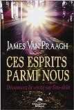 Ces esprits parmi nous - Découvrez la vérité sur l'au-delà de James Van Praagh ( 19 novembre 2011 ) - 19/11/2011