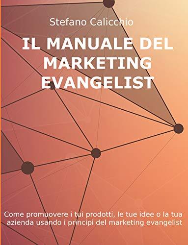 IL MANUALE DEL MARKETING EVANGELIST. Come promuovere i tuoi prodotti, le tue idee o...
