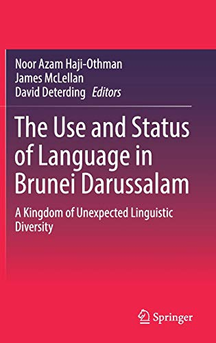 The Use and Status of Language in Brunei Darussalam: A Kingdom of Unexpected Linguistic Diversity