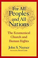 For All Peoples And All Nations: The Ecumenical Church And Human Rights (Advancing Human Rights Series)
