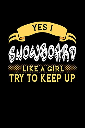 YES I SNOWBOARD LIKE A GIRL TRY TO KEEP UP: 6x9 inches dot grid notebook, 120 Pages, Composition Book and Journal, perfect gift idea for girls like ... sister or girlfriend who loves to Snowboard