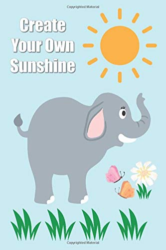 GLUCOSE MONITOR: Create Your Own Sunshine - Beautiful Elephant- Track Your Daily Diabetic Blood Sugar Levels - Medical Logbook Journal - Perfect Gift Idea 6 X 9