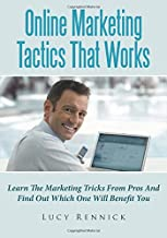 Online Marketing Tactics That Works: Learn The Marketing Tricks From Pros And Find Out Which One Will Benefit You