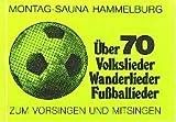 Über 70 Volkslieder, Wanderlieder, Fußballieder.