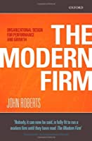 The Modern Firm: Organizational Design for Performance and Growth (Clarendon Lectures in Management Studies) by John Roberts(2007-10-11)