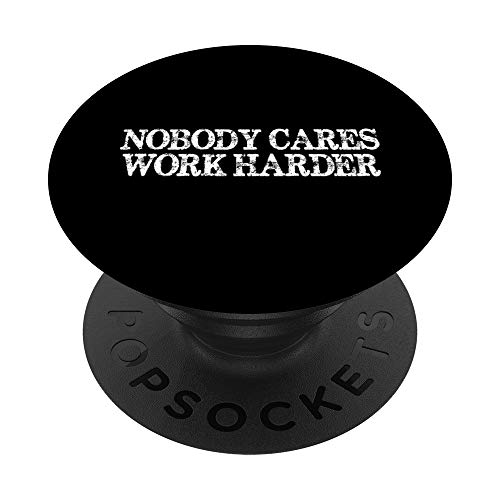 Nobody Cares Work Harder Motivational Quote PopSockets Grip and Stand for Phones and Tablets