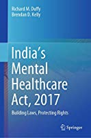 India's Mental Healthcare Act, 2017: Building Laws, Protecting Rights