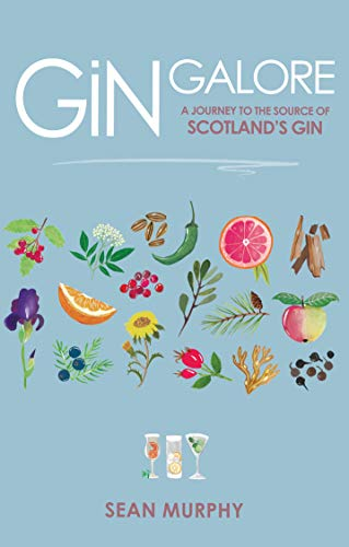 Murphy, S: Gin Galore: A Journey to the Source of Scotland's Gin