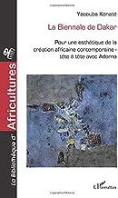 La biennale de Dakar: Pour une esthétique de la création africaine contemporaine - Tête à tête avec Adorno (French Edition)