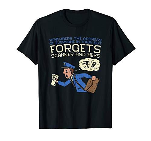 Forgets Scanner And Keys Mail Carrier Postal Worker Mailman T-Shirt
