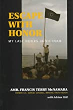 Escape With Honor: My Last Hours in Vietnam (Adst-Dacor Diplomats and Diplomacy Book)