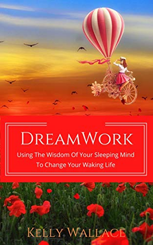 DreamWork: Using The Wisdom Of Your Sleeping Mind To Change Your Waking Life (English Edition)