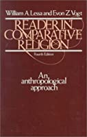 Reader in Comparative Religion: An Anthropological Approach