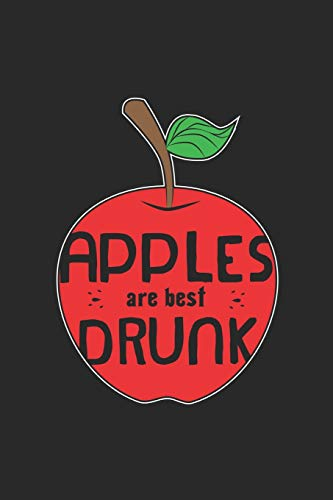 Apples are best drunk: Hard Cider Gift Wine Drinker ruled Notebook 6x9 Inches - 120 lined pages for notes, drawings, formulas | Organizer writing book planner diary