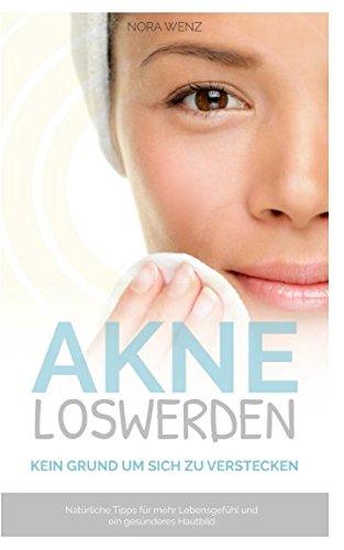 Akne loswerden kein Grund um sich zu verstecken: Natürliche Tipps für mehr Lebensgefühl und ein gesünderes Hautbild