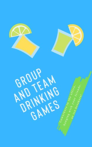 Group and Team Drinking Games: Coworkers in the office, hanging with your friends, or ice breakers! (English Edition)