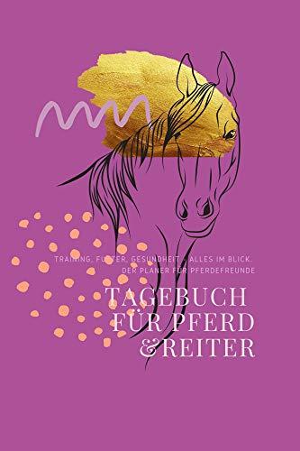 Tagebuch für Pferd und Reiter: Training, Futter, Gesundheit - alles im Blick. Der Planer für Pferdefreunde (Reiter und Pferd: Tagebuch und Jahresplaner)