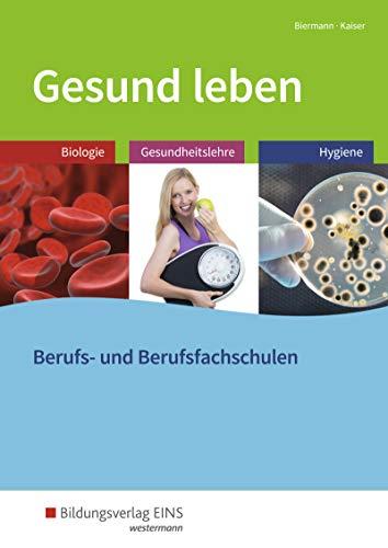 Gesund leben: Biologie - Gesundheitslehre - Hygiene: Schülerband: Biologie - Gesundheitslehre - Hygiene. Für Berufs- und Berufsfachschulen