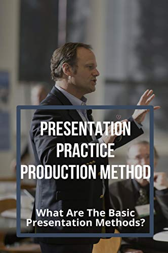 Presentation Practice Production Method: What Are The Basic Presentation Methods?: Presentation Practice Production Method (English Edition)