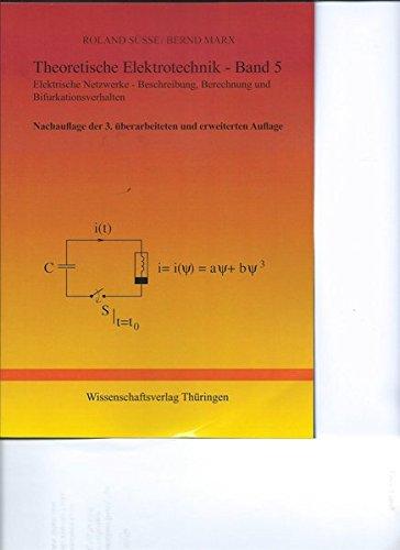 Theoretische Elektrotechnik / Theoretische Elektrotechnik - Band 5 - 3 N.: Band 5: Elektrische Netzwerke - Beschreibung, Berechnung und Bifurkationsverhalten