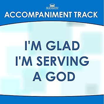 I'm Glad I'm Serving a God