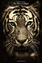 """Be Like a Tiger: Tiger, Black and White Tiger, 6"""" x 9"""" Blank Pages (Notebook, Journal, Diary)"""