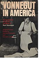 VONNEGUT IN AMERICA An Introduction to the Life and Work of Kurt Vonnegut.