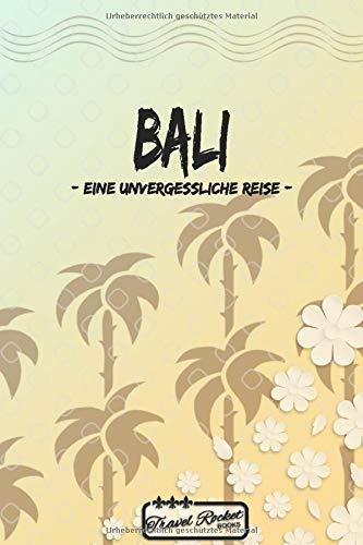 Bali - Eine unvergessliche Reise: Reiseplaner | Reisejournal für deine Reiseerinnerungen. Mit Zitaten, Reisedaten, Packliste, To-Do-Liste, ... viel Platz für deine Erlebnisse und Momente.