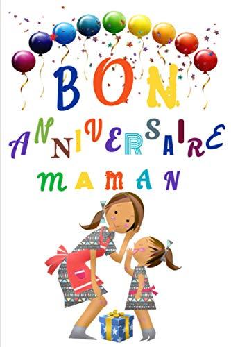 Bon Anniversaire Maman: Pour l'anniversaire de maman ,ce cadeau est idéal pour l'offrir à sa maman, ce carnet lignée attends que votre maman pour le remplir