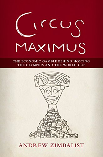 Circus Maximus: The Economic Gamble Behind Hosting the Olympics and the World Cup (English Edition)