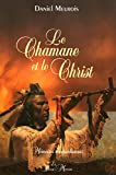 Le Chamane et le Christ - Mémoires...