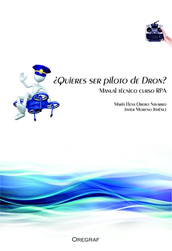 ¿Quiéres ser piloto de dron?: Manual Técnico Curso RPAS