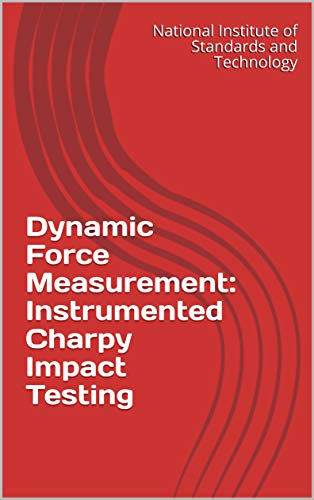 Dynamic Force Measurement: Instrumented Charpy Impact Testing (English Edition)