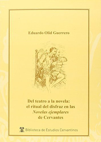 Del teatro a la novela: el ritual del disfraz en las Novelas ejemplares de Cerva (Instituto Miguel de Cervantes)