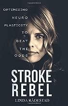 STROKE REBEL: Optimizing Neuroplasticity to Beat the Odds