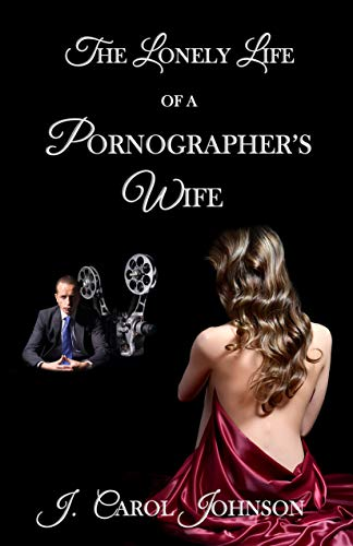 Book: The Lonely Life of a Pornographer's Wife by J. Carol Johnson