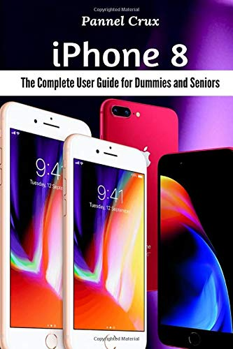 iPhone 8: The Complete User Guide for Dummies and Seniors