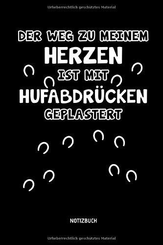 Der Weg zu meinem Herzen ist mit Hufabdrücken gepflastert - Notizbuch: Lustiges Liniertes Pferde Notizbuch. Tolle Reit Zubehör & Geschenk Idee für Reiterinnen & Reiter.