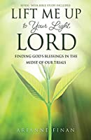 Lift Me Up to Your Light, Lord: Finding God's Blessings in the Midst of Our Trials