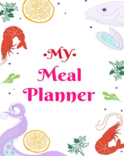 My Meal Planner: Plan and Track your Meals Weekly Planner with Grocery List Logbook