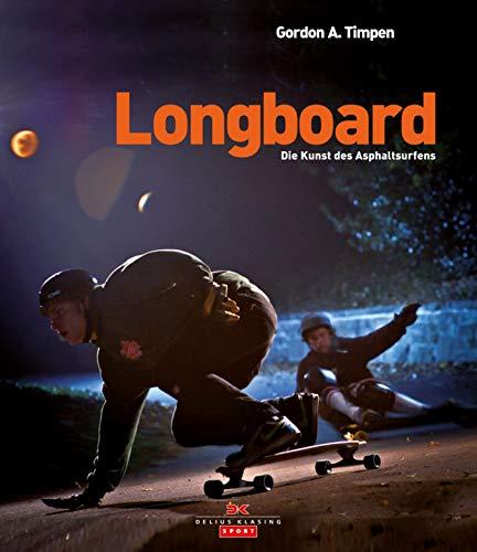 Longboard: Die Kunst des Asphaltsurfens (German Edition)