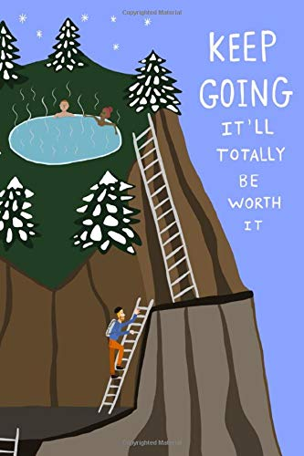 Keep Going It'll Totally Be Worth It: Blank Notebook Journal 120 Numbered Pages 6x9 Inches Sketchbook Motivational Doodles Lists Note Pad Mountains ... School College Student Onwards Hard Inspire