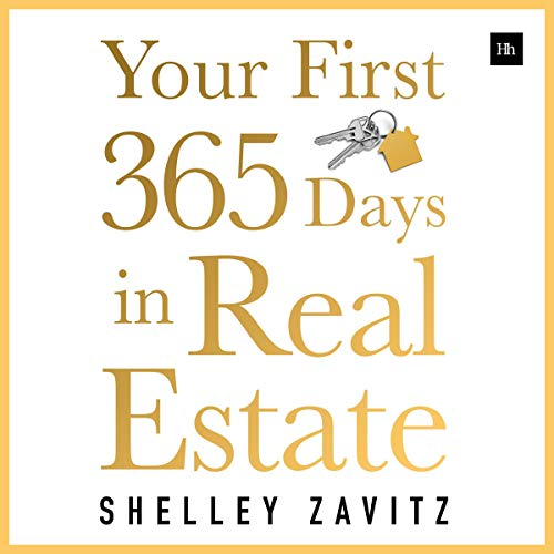 Your First 365 Days in Real Estate: How to Build a Successful Real Estate Business: Starting with Nothing